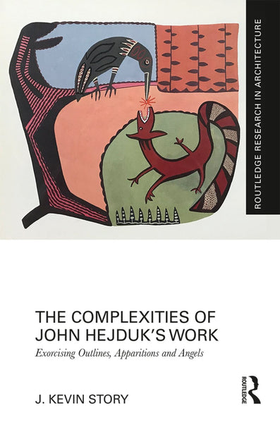 The Complexities of John Hejduk's Work: Exorcising Outlines, Apparitions and Angels