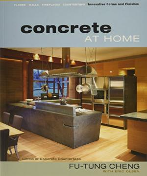 Concrete at Home: Innovative Forms and Finishes-Countertops, Floors, Walls and Fireplaces
