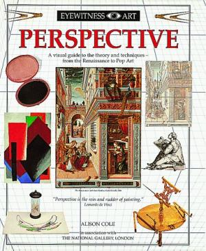 Perspective   A visual guide to the theory and techniques -- from the Renaissance to Pop Art