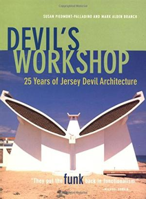 Devil's Workshop  25 Years of Jersey Devil Architecture