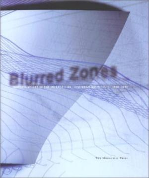 Blurred Zones: Work and Projects, 1988-1998