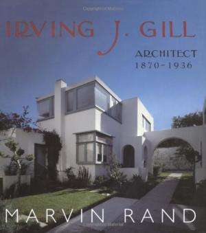 Irving J. Gill Architect, 1870-1936