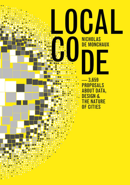 Local Code: 3659 Proposals About Data, Design and the Nature of Cities
