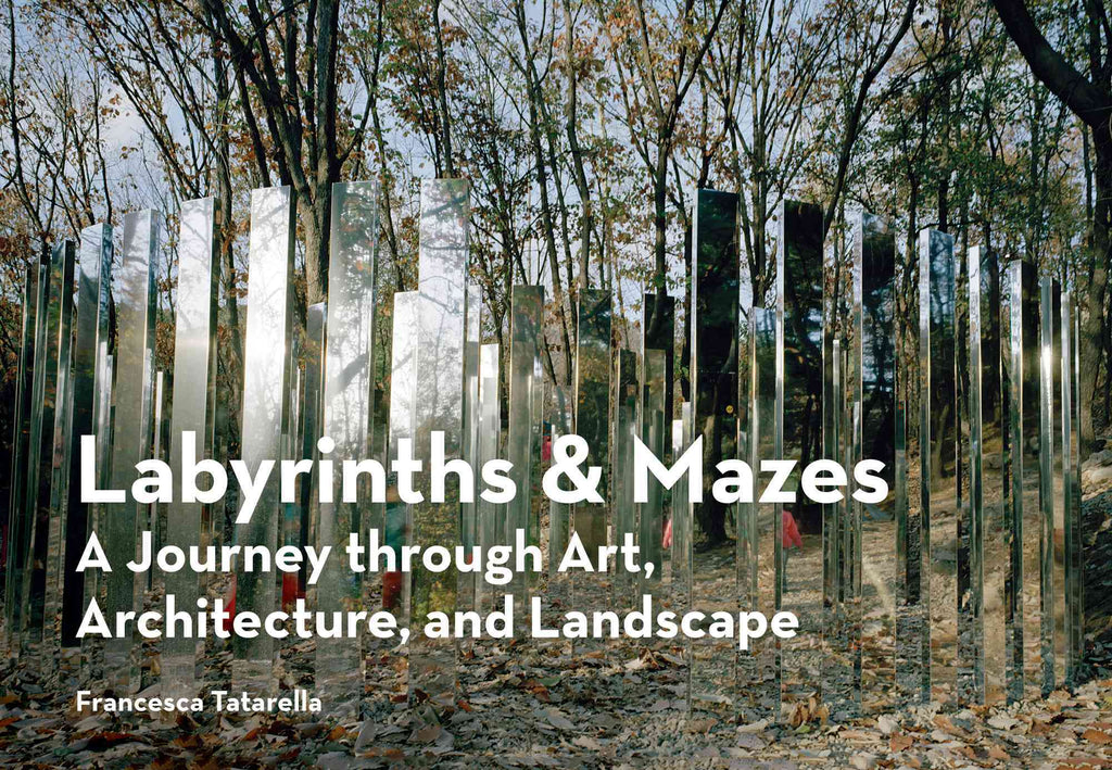 Labyrinths & Mazes: A Journey through Art, Architecture, and Landscapes