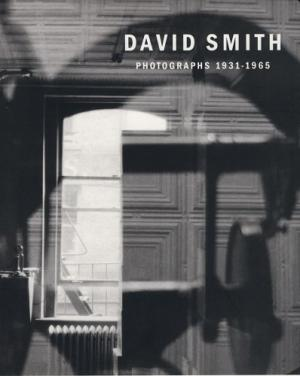 David Smith: Photographs 1931-1965