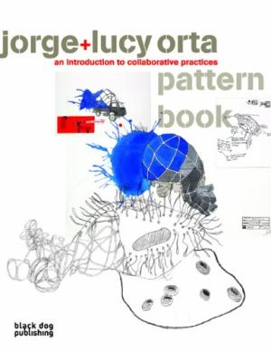 Lucy + Jorge Orta Pattern Book: An Introduction to Collaborative Practices