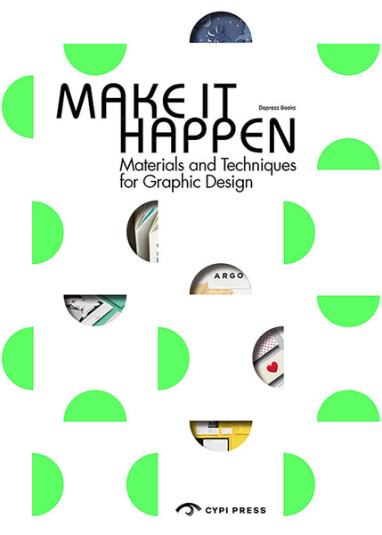 Make It Happen: Materials and Techniques for Graphic Design