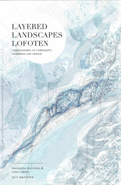 LAYERED LANDSCAPES LOFOTEN: Understanding of Complexity, Otherness and Change