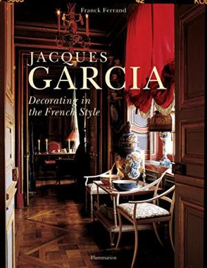 Jacques Garcia: Decorating in the French Style, Revised Edition.