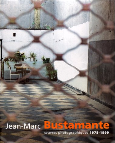 Jean-Marc Bustamante: Oeuvres Photographiques 1978-1999