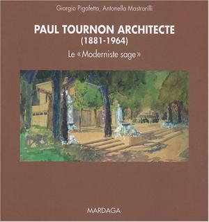Paul Tournon Architecte (1881-1964): Le Moderniste Sage