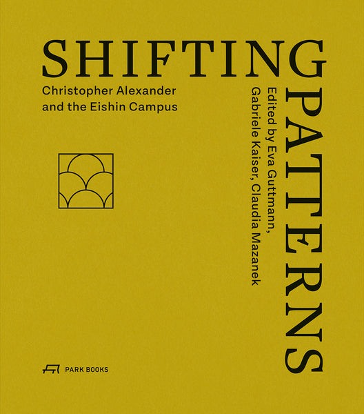 Shifting Patterns: CHRISTOPHER ALEXANDER AND THE EISHIN CAMPUS