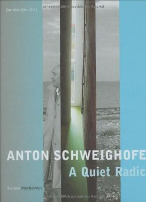 Anton Schweighofer - A Quiet Radical: Buildings, Projects, Concepts