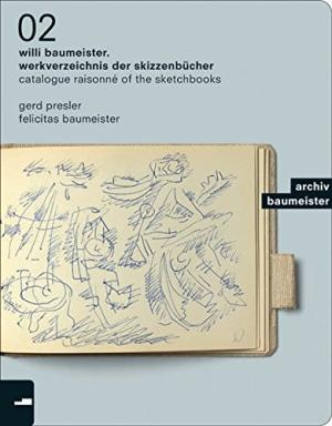 Willi Baumeister: The Sketchbooks - Catalogue Raisonne