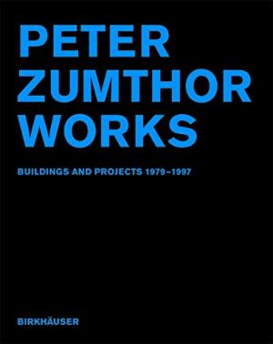 Peter Zumthor: Works. Buildings and Projects 1979-1997