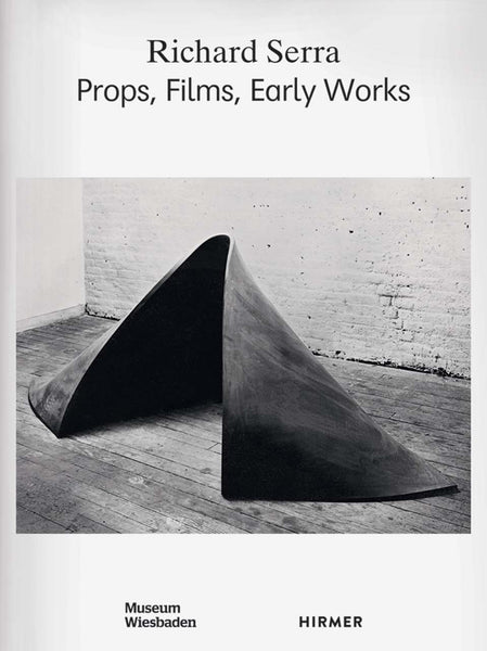 Richard Serra: Props, Films, Early Works