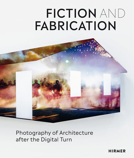 Fiction and Fabrication: Photography Of Architecture After The Digital Turn
