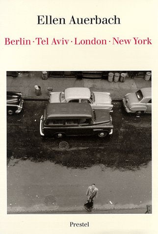 Ellen Auerbach:  Berlin, Tel Aviv, London, New York.