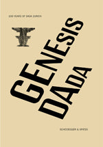 Genesis Dada: 100 YEARS OF DADA ZURICH