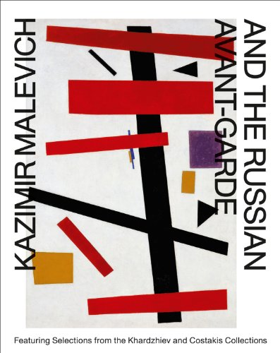 Kazimir Malevich and the Russian Avant-Garde: Featuring Selections from the Khardziev and Costakis Collections
