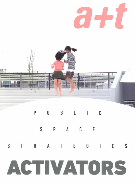 A+T 51: Public Space Strategies - Activators