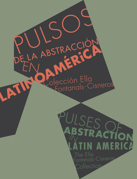 Pulses of Abstraction in Latin America: Ella Fontanals-Cisneros Collection.