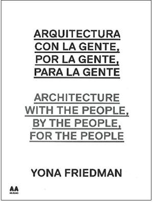 Architecture With the People, By the People, For the People - Yona Friedman.