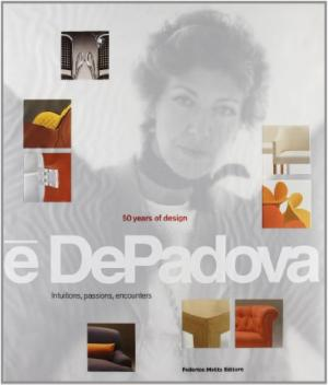 E DePadova: 50 Years of Design: Intuitions, Passions, Encounters