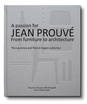 A Passion for Jean Prouve: From Furniture to Architecture, The Laurence and Patrick Seguin Collection.
