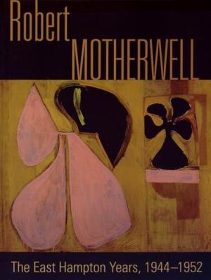 Robert Motherwell  The East Hampton Years, 1944-1952