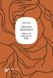 Artistic Research: What is it? Who does it? Why?
