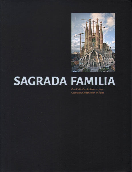 Sagrada Familia: Gaudi's Unfinished Masterpiece. Geometry, Construction and Site