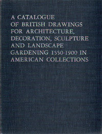 A Catalogue of British Drawings for Architecture, Decoration, Sculpture and Landscape Gardening 1550-1900 in American Collections.