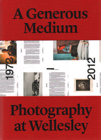 A Generous Medium: Photography at Wellesley 1972-2012.