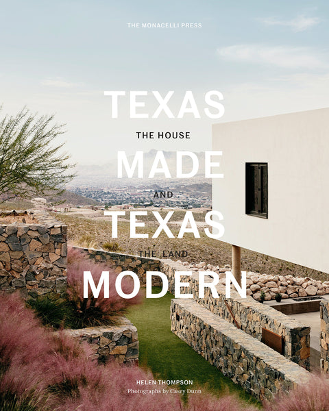 Texas Made/Texas Modern. The House and the land.