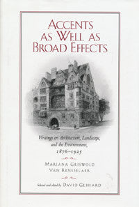 Accents as Well as Broad Effects: Writings on Architecture, Landscape, and the Environment, 1876 - 1925