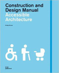 Accessible Architecture: Construction and Design Manuel.