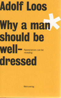 Adolf Loos: Why a Man Should be Well-Dressed