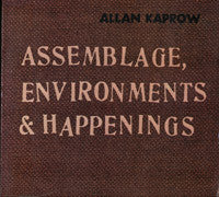 Alan Kaprow: Assemblage, Environments & Happenings