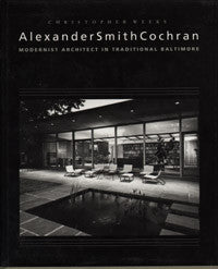 Alexander Smith Cochran: Modernist Architect in Traditional Baltimore