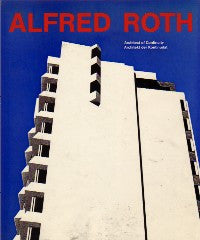 Alfred Roth: Architect of Continuity