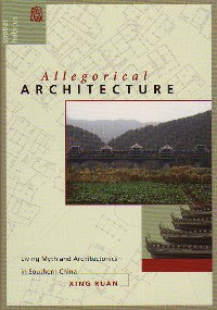 Allegorical Architecture: Living Myth and Architectonics in Southern China