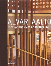 Alvar Aalto: Through the Eyes of Shigeru Ban