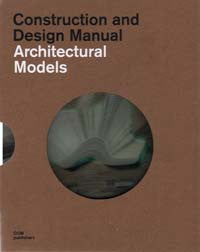 Architectural Models: Construction and Design Manual