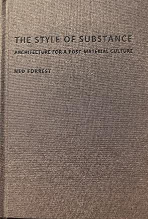 The Style Of Substance      Architecture For A Post-Material Culture
