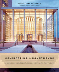 Celebrating the Courthouse: A Guide for Architects, their Clients, and the Public
