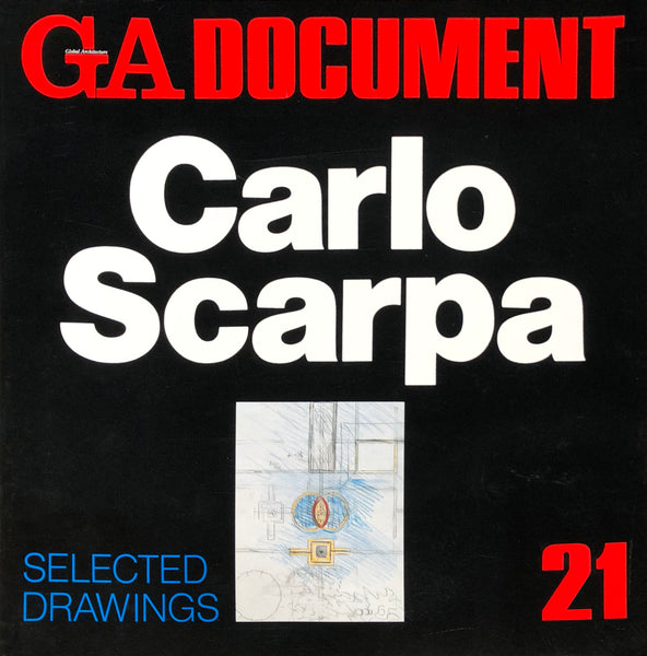 GA Document 21: Carlo Scarpa, Selected Drawings
