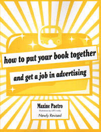 How to Put Your Book Together and Get a Job in Advertising, Newly Revised Edition