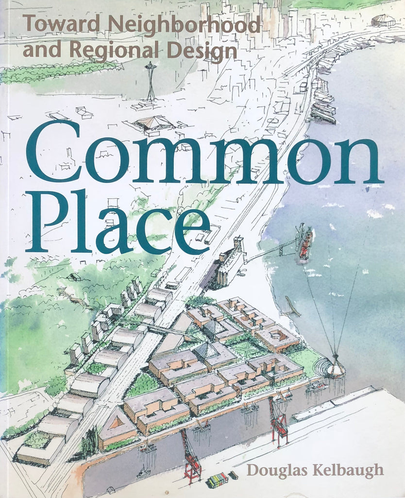Common Place: Toward Neighborhood and Regional Design