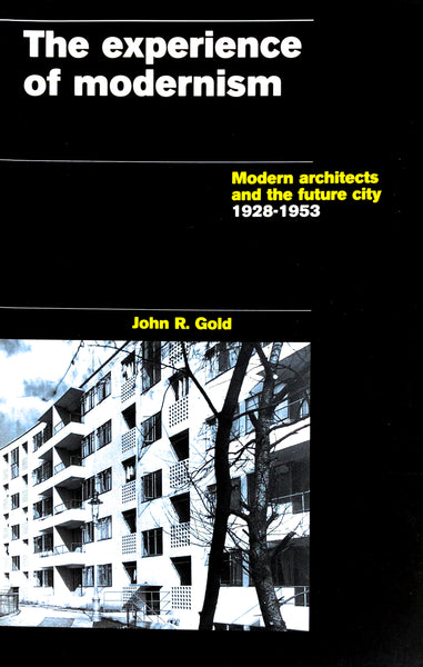 The Experience of Modernism: Modern architects and the Future City, 1928-1953.